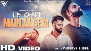 Parmish Verma Song Le Chakk Main Aa Gya is Out Now